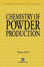 Chemistry of Powder Production by Yasuo Arai