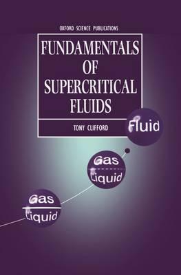 Fundamentals of Supercritical Fluids by Tony Clifford