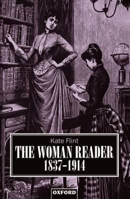 The Woman Reader 1837-1914 by Kate Flint