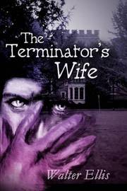 The Terminator's Wife by Walter M Ellis image