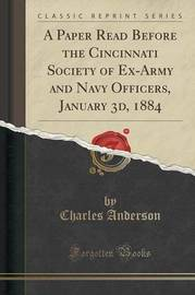 A Paper Read Before the Cincinnati Society of Ex-Army and Navy Officers, January 3D, 1884 (Classic Reprint) by Charles Anderson