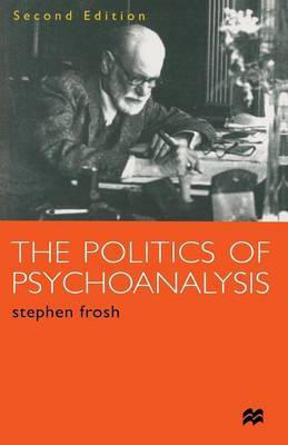 The Politics of Psychoanalysis by Stephen Frosh