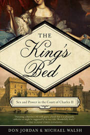 The King`s Bed - Ambition and Intimacy in the Court of Charles II by Don Jordan