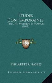 Etudes Contemporaines: Theatre, Musique Et Voyages (1867) by Philarete Chasles