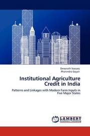Institutional Agriculture Credit in India by Devonath Narzary