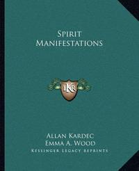 Spirit Manifestations by Allan Kardec