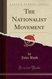The Nationalist Movement (Classic Reprint) by John Boyd