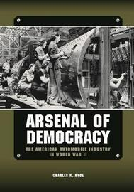 Arsenal of Democracy by Charles K. Hyde