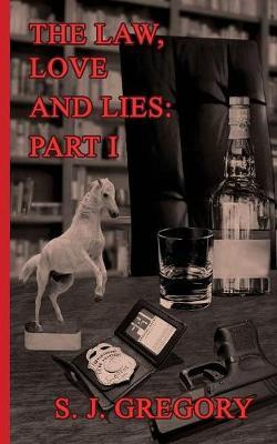 The Law, Love and Lies: Part I by S. J. Gregory image