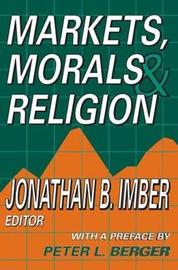 Markets, Morals, and Religion by Jonathan B. Imber