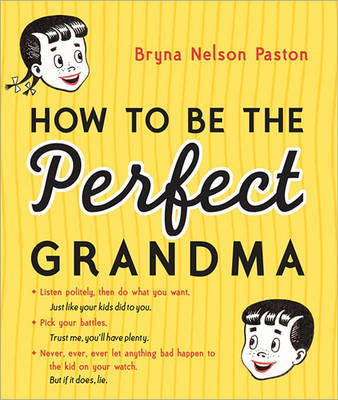 How to Be the Perfect Grandma by Bryna Paston