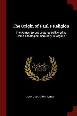 The Origin of Paul's Religion by John Gresham Machen