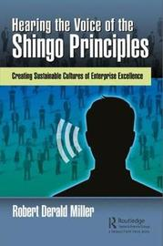 Hearing the Voice of the Shingo Principles by Robert Derald Miller