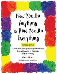 How You do Anything Is How You do Everything by Cheri Huber