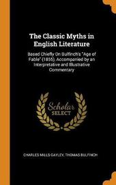 The Classic Myths in English Literature by Charles Mills Gayley