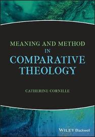 Meaning and Method in Comparative Theology by Catherine Cornille