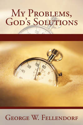 My Problems, God's Solutions by George W. Fellendorf image