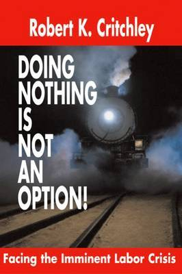 Doing Nothing is Not an Option!: Facing the Imminent Labor Crisis by Robert Critchley image
