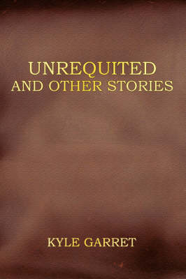 Unrequited and Other Stories by Kyle Garret image