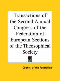 Transactions of the Second Annual Congress of the Federation of European Sections of the Theosophical Society (1907) by Council of the Federation