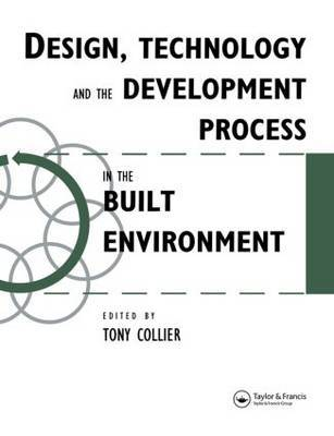 Design, Technology and the Development Process in the Built Environment by Tom Collier