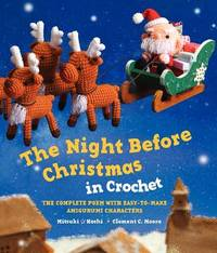 The Night Before Christmas in Crochet: The Complete Poem with Easy-to-Make Amigurumi Characters by Clement C. Moore