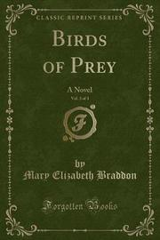 Birds of Prey, Vol. 2 of 3 by Mary , Elizabeth Braddon