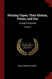 Printing Types, Their History, Forms, and Use by Daniel Berkeley Updike