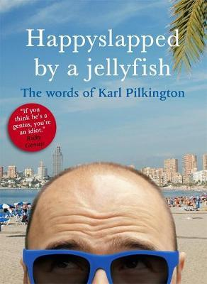 Happyslapped by a Jellyfish: The Words of Karl Pilkington by Karl Pilkington image