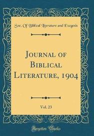 Journal of Biblical Literature, 1904, Vol. 23 (Classic Reprint) by Soc of Biblical Literature an Exegesis image