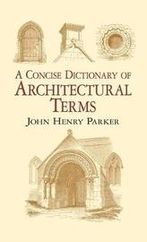 A Concise Dictionary of Architectural Terms by John Henry Parker image