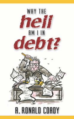 Why The Hell Am I In Debt? by Ronald Coady image