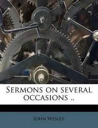 Sermons on Several Occasions .. by John Wesley