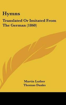Hymns: Translated or Imitated from the German (1860) by Martin Luther image