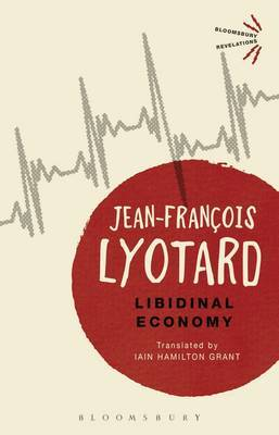 Libidinal Economy by Jean-Francois Lyotard