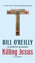 Killing Jesus by Martin Dugard