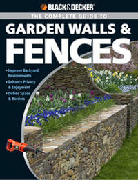 Complete Guide to Garden Walls and Fences: Improve Backyard Enviroments Enhance Privacy and Enjoyment Define Space and Borders by Philip Schmidt image