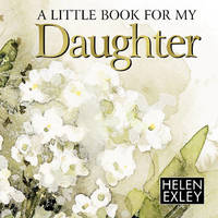 A Little Book for My Daughter by Helen Exley