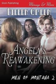 Angela's Reawakening [men of Montana 2] (Siren Publishing Menage and More) by Eileen Green
