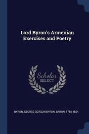 Lord Byron's Armenian Exercises and Poetry by George Gordon Byron Byron