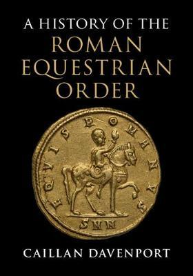A History of the Roman Equestrian Order by Caillan Davenport image