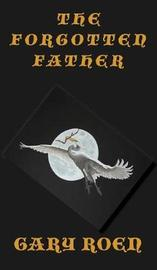 The Forgotten Father by Gary Roen image