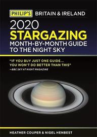 Philip's 2020 Stargazing Month-by-Month Guide to the Night Sky Britain & Ireland by Heather Couper