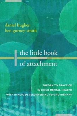 The Little Book of Attachment by Daniel A. Hughes