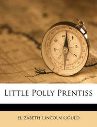Little Polly Prentiss by Elizabeth Lincoln Gould