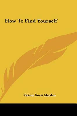 How to Find Yourself by Orison Swett Marden image