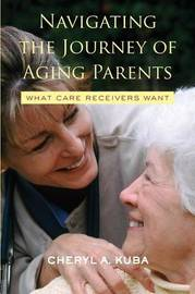 Navigating the Journey of Aging Parents by Cheryl A. Kuba