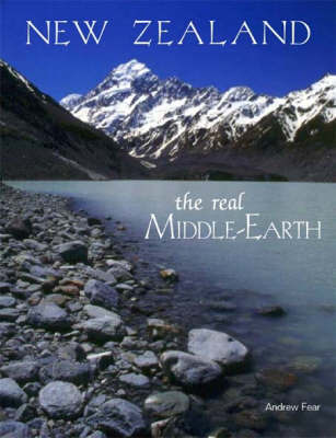 New Zealand: The Real Middle-Earth by Andrew Fear