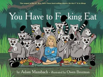You Have to Fucking Eat (Go the Fuck to Sleep #2) by Adam Mansbach