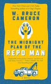 The Midnight Plan of the Repo Man by W.Bruce Cameron